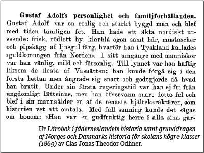Gustaf Adolf var en reslig och starkt byggd man och blev med tiden tämligen fet. Han hade tt äkta nordiskt utseende: frisk, rödlett hy, klarblå ögon samt hår, mustascher, och pipskägg af ljusgul färg.